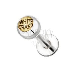 Piercing do brady z ocele - nápis WHITE TRASH na guľôčke