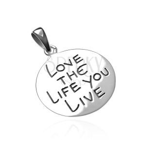 Prívesok zo striebra 925 - kruh s nápisom LOVE THE LIFE YOU LIVE
